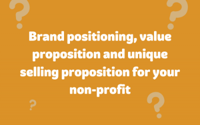 Brand positioning, value proposition and unique selling proposition for your nonprofit